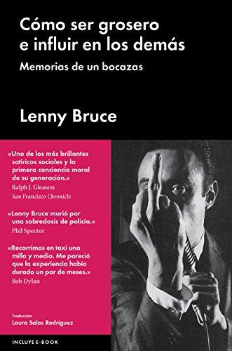 CÓMO SER GROSERO E INFLUIR EN LOS DEMÁS. MEMORIAS DE UN BOCAZAS (Malpaso) por Lenny Bruce