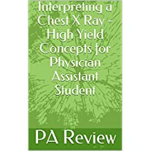 Interpreting a Chest X Ray - High Yield Concepts for Physician Assistant Student  (English Edition)