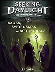 Sages, Swordsmen and Scoundrels - Seeking Daylight - Part IV (Louis Witherspoon Adventure Series Book 4)