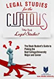 Legal Studies for the Curious: Why Study Legal Studies (The One Thing the Old School will Teach You to Be the Ultimate Focused College Major)