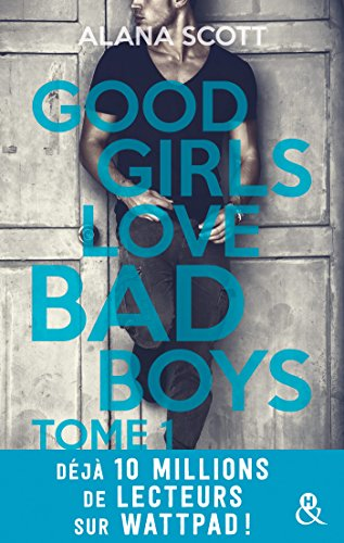 Good Girls Love Bad Boys - Tome 1 : le succès New Adult sur Wattpad enfin en papier ! (&H) par [Scott, Alana]