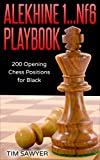 Alekhine 1...Nf6 Playbook: 200 Opening Chess Positions for Black (Chess Opening Playbook Book 11)
