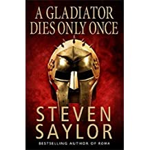 A Gladiator Dies Only Once (Gordianus the Finder Book 11)