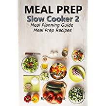 Meal Prep - Slow Cooker 2: Meal Planning Guide - Meal Prep Recipes (English Edition)