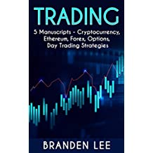 Trading: This Book Includes: Cryptocurrency, Ethereum, Forex, Options, Day Trading Strategies (English Edition)
