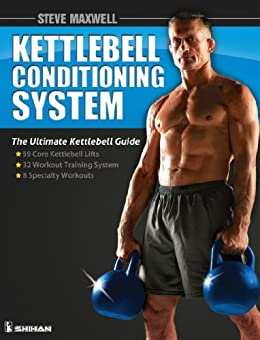 Steve Maxwell - The Kettlebell Conditioning System Book (English Edition) von [Viele, Paul F.]