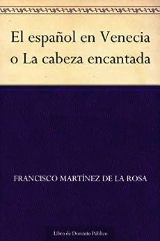 El español en Venecia o La cabeza encantada de [de la Rosa, Francisco Martínez]