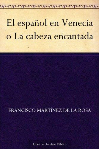 El español en Venecia o La cabeza encantada por Francisco Martínez de la Rosa