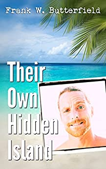 Their Own Hidden Island (Golden Gate Love Stories Book 2) (English Edition) par [Butterfield, Frank W.]