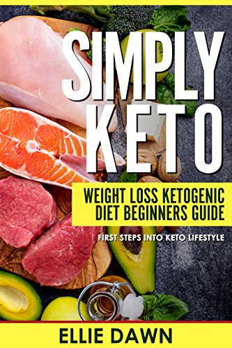 Simply Keto: Weight Loss Ketogenic Diet  Beginners Guide! (Low Carb Diet, High Fat Diet, Fat As Fuel, Keto For Beginners, Short Book) (English Edition)