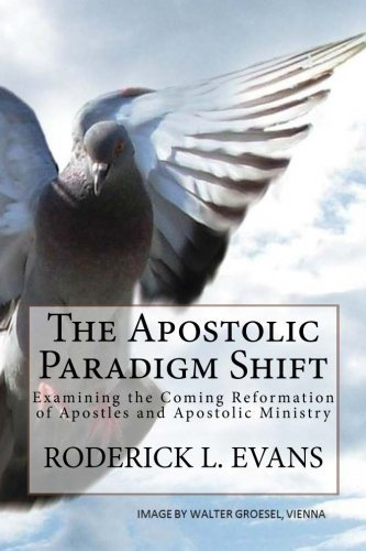 The Apostolic Paradigm Shift: Examining the Coming Reformation of Apostles and Apostolic Ministry by Roderick L. Evans (2012-05-14)