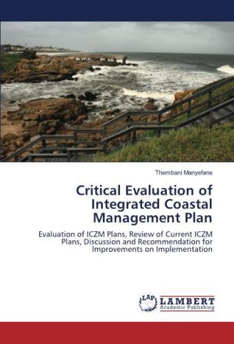 Critical Evaluation of Integrated Coastal Management Plan: Evaluation of ICZM Plans, Review of Current ICZM Plans, Discussion and Recommendation for Improvements on Implementation (Management Plan Coastal)