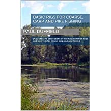 Basic Rigs For Coarse, Carp and Pike Fishing: Diagrams and descriptions of the most common float and leger rigs for coarse, carp and pike fishing
