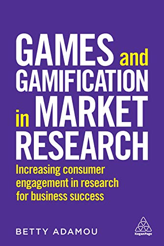Games and Gamification in Market Research: Increasing Consumer Engagement in Research for Business Success (English Edition)
