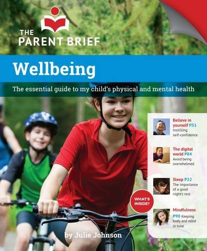 Wellbeing: The Essential Guide to Your Child's Mental and Physical Health