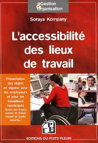 L'accessibilité des lieux de travail: Présentation des règles en vigueur pour les employeurs et pour les travailleurs handicapés.