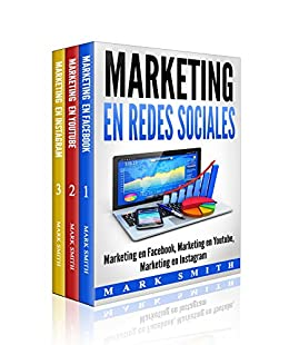 Marketing en Redes Sociales : Marketing en Facebook, Marketing en Youtube, Marketing en Instagram
