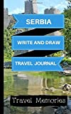 Serbia Write and Draw Travel Journal: Use This Small Travelers Journal for Writing,Drawings and Photos to Create a Lasting Travel Memory Keepsake