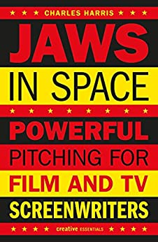 Jaws In Space: Powerful Pitching for Film and TV Screenwriters by [Harris, Charles]