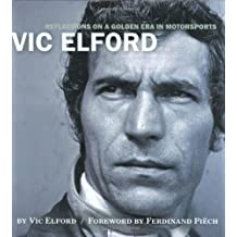 Vic Elford: Reflections on a Golden Age in Motorsports by Vic Elford (2006-08-01)