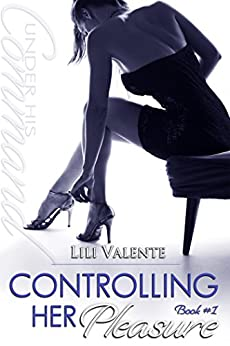 Controlling Her Pleasure (Under His Command Book 1) by [Valente, Lili]