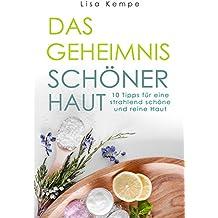 Das Geheimnis schöner Haut: 10 Tipps für eine strahlend schöne und reine Haut (German Edition)