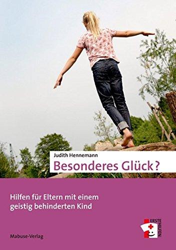 Besonderes Glück?: Hilfen für Eltern mit einem geistig behinderten Kind (Erste Hilfen)