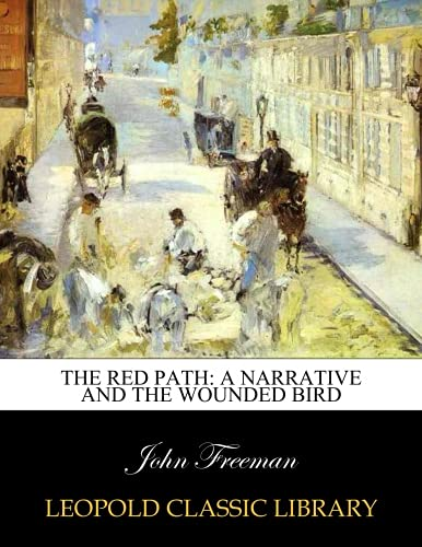 The red path: a narrative and The wounded bird por John Freeman