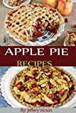 Apple Pie Recipes: Quick easy and delicious apple pie recipes for every member of the family. (English Edition)
