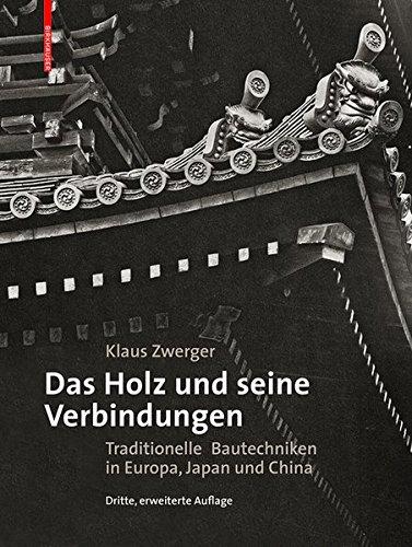 Das Holz und seine Verbindungen: Traditionelle Bautechniken in Europa, Japan und China - Holz-designs-buch