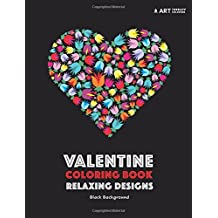 Valentine Coloring Book: Relaxing Designs: Black Background: Stress-Free Designs For Adults Relaxation; Great For Women, Teenage Girls & Older Kids; Midnight Edition; I Love You! Happy Valentines Day!