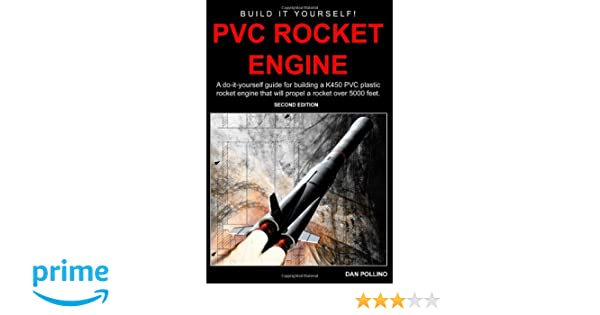 PVC Rocket Engine: A Do-It-Yourself Guide For Building A