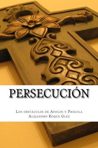 Persecucion: Los obstaculos de Apolos y Priscila.