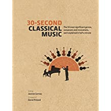 30-Second Classical Music: The 50 most significant genres, composers and innovations, each explained in half a minute (30 Second)