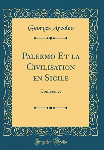 Palermo Et La Civilisation En Sicile: Conférence (Classic Reprint) par Georges Arcoleo
