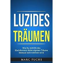 Luzides Träumen: Wie Du mithilfe des Klarträumens deine eigenen Träume bewusst wahrnehmen wirst