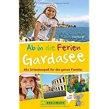 Familienreiseführer Gardasee: Die schönsten Ausflugsziele rund um den Gardasee. Freizeitparks, Erlebniswanderungen, Besichtigungen und Natur. Urlaubsspaß für die ganze Familie. (Ab in die Ferien)