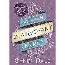 Awaken Clairvoyant Energy (Cyndi Dale's Essential Energy Library)