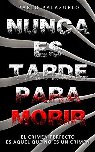Nunca es tarde para morir: (El crimen perfecto es aquel que no es un crimen) (Spanish Edition)