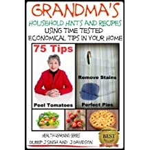 Grandma's Household Hints and Recipes Using Time Tested  Economical Tips in Your Home (Health Learning Series Book 26) (English Edition)