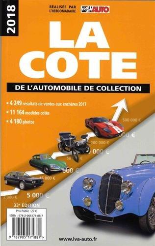 La cote de l'automobile de collection 2018: Cette édition remplace cette référence 9782905171832 -33ème edition.