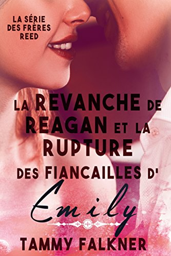 La revanche de Reagan et la rupture des fiançailles d'Emily (La série des frères Reed t. 6) par [Falkner, Tammy]