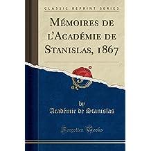 Mémoires de l'Académie de Stanislas, 1867 (Classic Reprint)