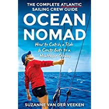 OCEAN NOMAD: The Complete Atlantic Sailing Crew Guide - How to Catch a Sailboat Ride & Contribute to a Healthier Ocean (English Edition)