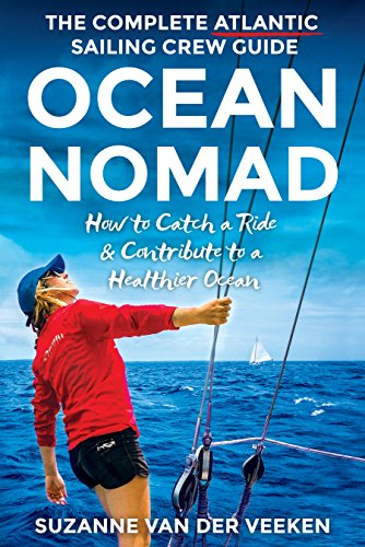 OCEAN NOMAD: The Complete Atlantic Sailing Crew Guide - How to Catch a Sailboat Ride & Contribute to a Healthier Ocean (English Edition) por Suzanne van der Veeken