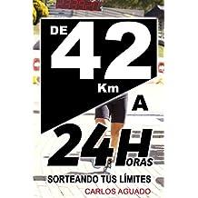De 42 km a 24 Horas: Sorteando tus límites (Spanish Edition)