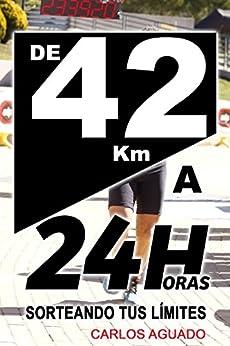 De 42 km a 24 Horas: Sorteando tus límites de [Aguado, Carlos]
