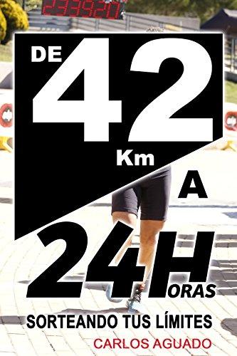 De 42 km a 24 Horas: Sorteando tus límites por Carlos Aguado