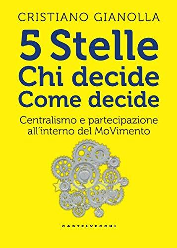 5 stelle. Chi decide. Come decide. Centralismo e partecipazione all'interno del movimento (RX) por Cristiano Gianolla