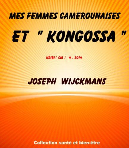 Mes femmes camerounaises  Et  Kongossa (Collection santé et bien-être t. 3)